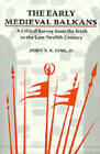 The Early Mediaeval Balkans: A Critical Survey from the Sixth to the Late Twelfth Century by John V.A. Fine (Paperback, 1991)