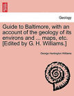 Guide to Baltimore, with an Account of the Geology of Its Environs and ... Maps, Etc. [Edited by G. H. Williams.] by George Huntington Williams (Paperback / softback, 2011)