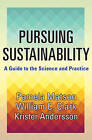 Pursuing Sustainability: A Guide to the Science and Practice by Pamela Matson, William C. Clark, Krister Andersson (Hardback, 2016)