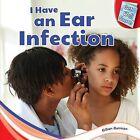 I Have an Ear Infection by Gillian Gosman (Hardback, 2012)