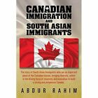 Canadian Immigration and South Asian Immigrants by Abdur Rahim, Mohammed Abdur Rahim (Paperback / softback, 2014)
