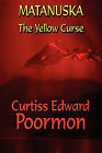 Matanuska: The Yellow Curse by Curtiss Edward Poormon (Paperback / softback, 2009)