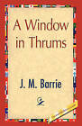 A Window in Thrums by James Matthew Barrie (Hardback, 2008)