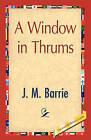 A Window in Thrums by James Matthew Barrie (Hardback, 2008)