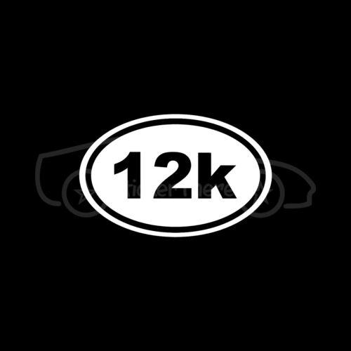 12K Oval Sticker Decal Run Runner Running Marathon 13.1 26.2 Race Exercise Train