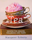 Tea: Recipes for Health, Wellbeing and Taste by Margaret Roberts (Hardback, 2011)