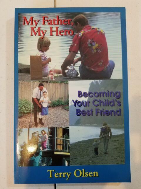 My Father My Hero Becoming Your Child's Best Friend by Olsen, Terry Autographed