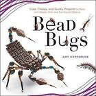 Bead Bugs: Cute, Creepy, and Quirky Projects to Make with Beads, Wire, and Fun Found Objects by Amy Kopperude (Paperback, 2012)