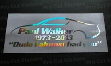 Paul Walker Dude almost had you Memorial Tribute Custom Hologram Chrome Sticker