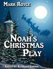 Noah's Christmas Play 9781425943820 by Mark Royce Paperback