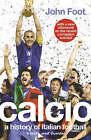 Calcio: A History of Italian Football by John Foot (Paperback, 2006)
