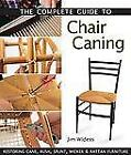 The Complete Guide to Chair Caning : Restoring Cane, Rush, Splint, Wicker and Rattan Furniture by Jim Widess (2006, Hardcover)