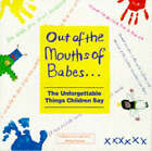 Out of the Mouths of Babes by Carlton Books Ltd (Paperback, 1997)