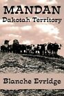 Mandan Dakotah Territory 9781418449629 by Blanche Evridge Book