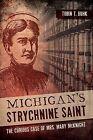 Michigan's Strychnine Saint: The Curious Case of Mrs. Mary McKnight by Tobin T Buhk (Paperback / softback, 2014)