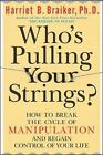 Who's Pulling Your Strings?: How to Break the Cycle of Manipulation and Regain Control of Your Life by Harriet B. Braiker (Paperback, 2004)