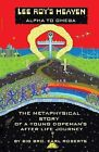 Lee Roy's Heaven: Alpha to Omega the Metaphysical Story of A Young Dopeman's After Life Journey by BIG BRO. EARL ROBERTS (Paperback, 2013)