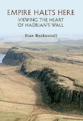 1 of 1 - Empire Halts Here: Viewing the Heart of Hadrian's Wall by Stan Beckensall...