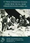 Angels from the Sea: Relief Operations in Bangladesh 1991 : U. S. Marines in Humanitarian Operations by Charles Smith and U. S. Marine Corps Museums Division (2013, Paperback)