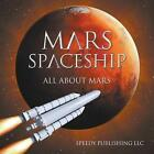 Mars Spaceship (All about Mars) by Speedy Publishing LLC (Paperback / softback, 2014)
