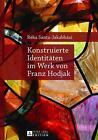 Konstruierte Identitäten im Werk von Franz Hodjak von Réka Sánta-Jakabházi (2013, Gebundene Ausgabe)