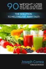90 Weight Loss Meal and Juice Recipes to Get Rid of Fat Today! : The Solution...