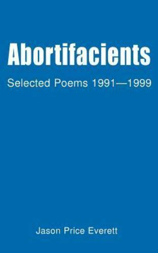 Abortifacients : Selected Poems, 1991-1999 by Jason Price Everett (2000,...