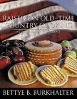 Raised on Old-Time Country Cooking: A Companion to the Trilogy by Bettye B. Burkhalter (Paperback, 2012)