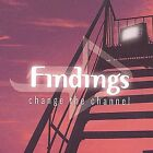 Change the Channel by Findings (CD, Sep-2003, Findings)