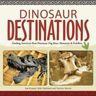 Dinosaur Destinations: Finding America's Best Dinosaur Dig Sites, Museums and Exhibits by Jon Kramer (Paperback, 2016)