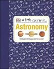 A Little Course in Astronomy by DK (Hardback, 2014)