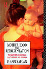 Motherhood and Representation: Feminism, Psychoanalysis and the Material American Melodrama by E. Ann Kaplan (Paperback, 1992)