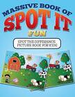 Massive Book of Spot It Fun: Spot the Difference Picture Book for Kids by Bowe Packer (Paperback / softback, 2015)