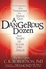 A Dangerous Dozen: Twelve Christians Who Threatened the Status Quo but Taught Us