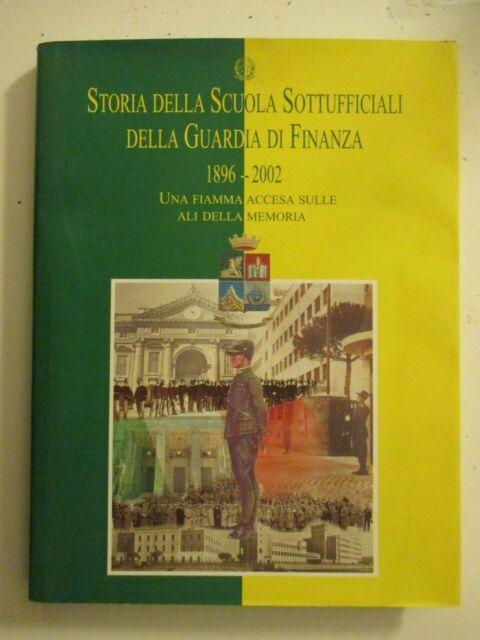 STORIA DELLA SCUOLA SOTTUFFICIALI DELLA GUARDIA DI FINANZA 1896 / 2002