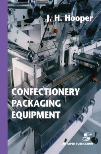 Confectionery Packaging Equipment: By J H Hooper, Author Unknown, Jeffrey H H...