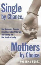 Single by Chance, Mothers by Choice : How Women Are Choosing Parenthood...
