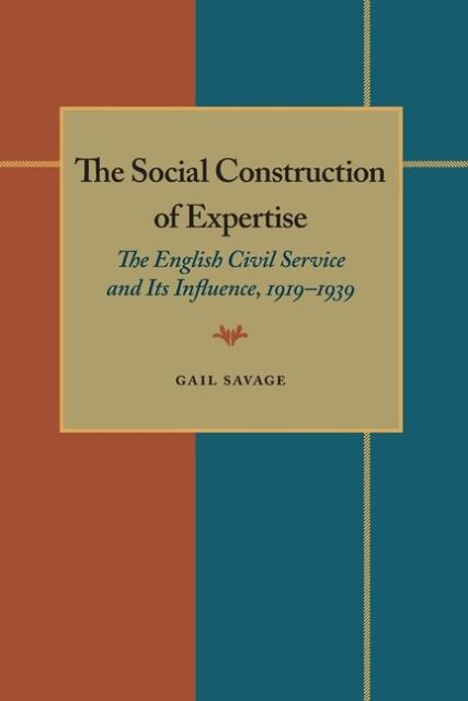 The Social Construction of Expertise: The English Civil Service and Its Inf...