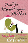 How (Not) to Murder Your Mother by Stephanie Calman (Hardback, 2008)