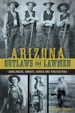 True Crime: Arizona Outlaws and Lawmen : Gunslingers, Bandits, Heroes and Peacekeepers by Chris Trevino and Mike Guardabascio (2015, Paperback)