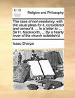The Case of Non-Residency, with the Usual Pleas for It, Considered and Censur'd. ... in a Letter to ... Sir H. Mackworth, ... by a Hearty Lover of the Church Establish'd. by Isaac Sharpe (Paperback / softback, 2010)