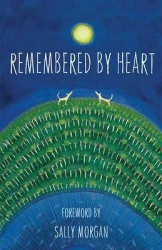 1 of 1 - Remembered By Heart:  Forward by Sally Morgan.