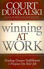 Winning at Work: Finding Greater Fulfillment and Purpose on Your Job by Court Durkalkski (Paperback / softback, 2011)