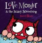 Love Monster and The Scary Something by Rachel Bright (Paperback, 2015)