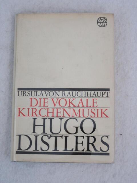 Ursula von Rauchhaupt DIE VOKALE KIRCHENMUSIK HUGO DISTLERS Gutersloher