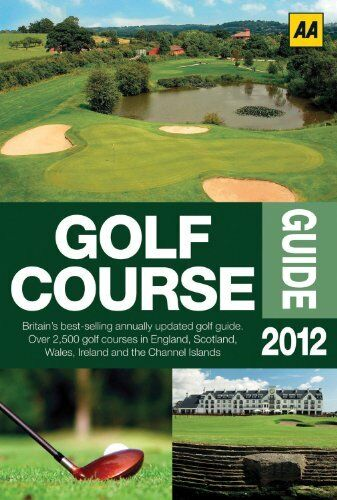 The Golf Course Guide 2012 (AA Lifestyle Guides)-AA Publishing