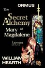 Ormus - The Secret Alchemy of Mary Magdalene Revealed [A]: Origins of Kabbalah & Tantra - Survival of the Shekinah and the Oral Transmission by Henry Alfred Goolsbee, William Hearth (Paperback / softback, 2016)