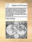 Submission to Divine Providence in the Death of Children Recommended and Inforced, in a Sermon Preached at Northampton, on the Death of a Very Amiable and Hopeful Child about Five Years Old by Philip Doddridge (Paperback / softback, 2010)