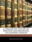 A Treatise on the Art of Breeding and Managing the Almond Tumbler by John Matthews Eaton (Paperback / softback, 2010)