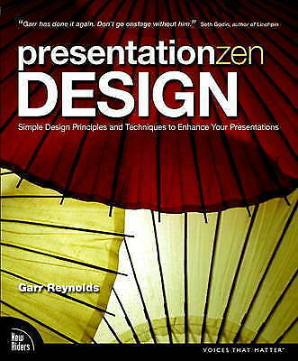 Presentation Zen Design: Simple Design Principles and Techniques to Enhance Your